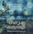 Unto Matinlompolo & Satu Vaarula: Uni ja aurinko. Elämän tuntoja kuvin ja sanoin