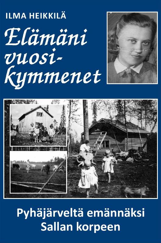 Ilma Heikkilä: Elämäni vuosikymmenet.