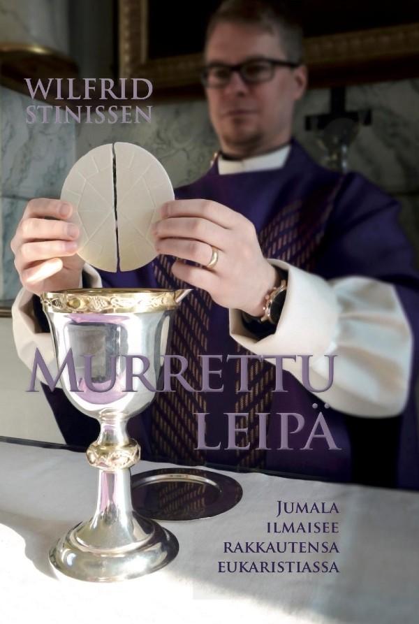 Wilfrid Stinissen: Murrettu leipä. - Jumala ilmaisee rakkautensa eukaristiassa