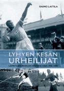 Raimo Laitila: Lyhyen kesän urheilijat. Lapin yleisurheilun historia. I osa 1900-1945